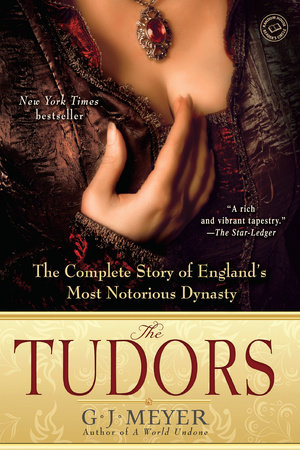 The Tudors by G.J. Meyer