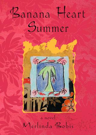Banana Heart Summer by Merlinda Bobis