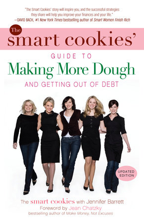 The Smart Cookies' Guide to Making More Dough and Getting Out of Debt by The Smart Cookies and Jennifer Barrett