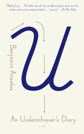 An Underachiever's Diary by Benjamin Anastas