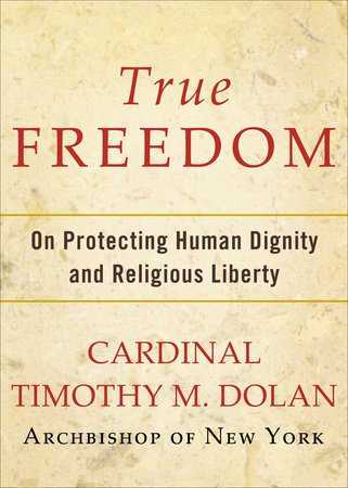 True Freedom by Timothy M. Dolan