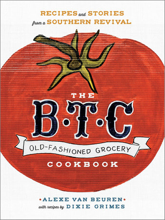 The B.T.C. Old-Fashioned Grocery Cookbook by Alexe van Beuren and Dixie Grimes