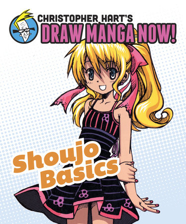 Shoujo Basics: Christopher Hart's Draw Manga Now! by Christopher Hart