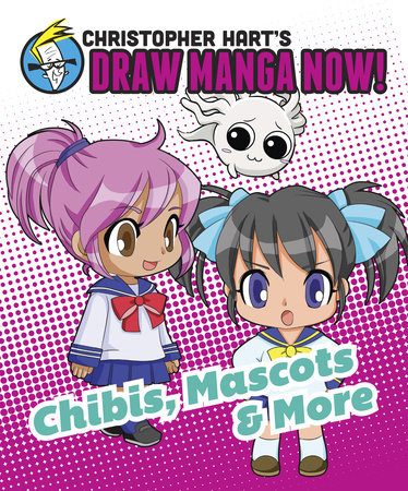 Chibis, Mascots, and More: Christopher Hart's Draw Manga Now! by Christopher Hart