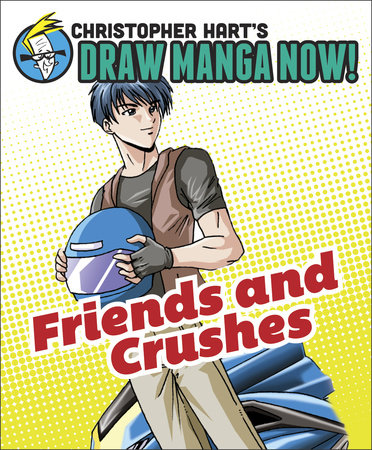Friends and Crushes: Christopher Hart's Draw Manga Now! by Christopher Hart