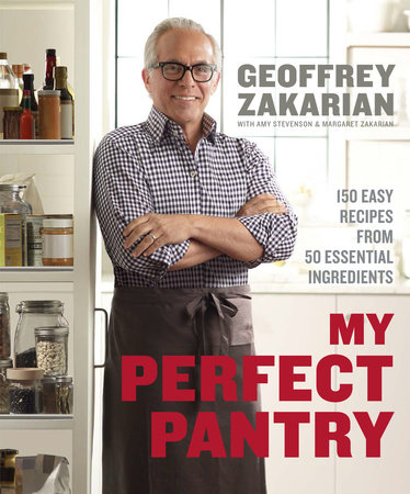 My Perfect Pantry by Geoffrey Zakarian, Amy Stevenson and Margaret Zakarian