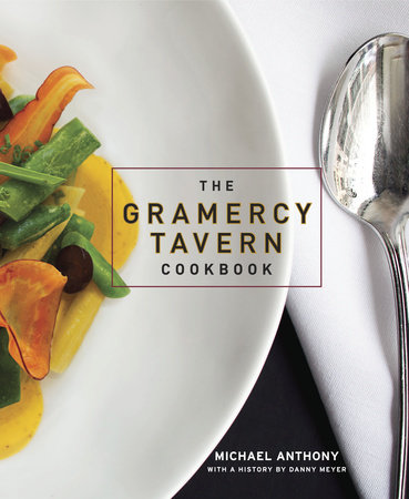 The Gramercy Tavern Cookbook by Michael Anthony and Dorothy Kalins