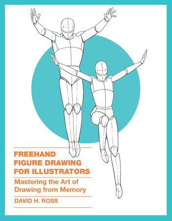 Freehand Figure Drawing for Illustrators by David H. Ross