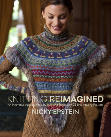 Knitting Reimagined by Nicky Epstein