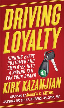 Driving Loyalty by Kirk Kazanjian