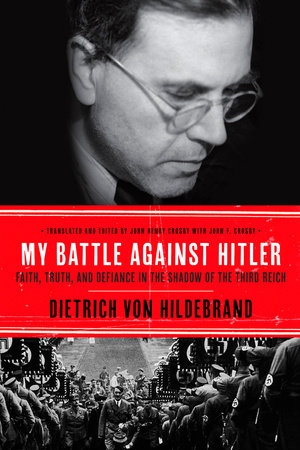 My Battle Against Hitler by Dietrich von Hildebrand and John Henry Crosby