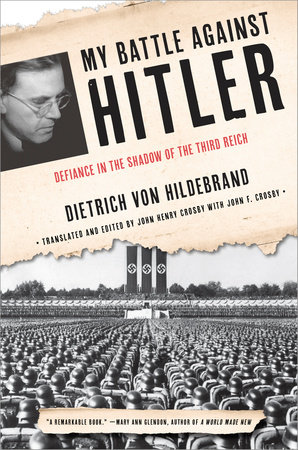My Battle Against Hitler by Dietrich von Hildebrand and John Henry Crosby