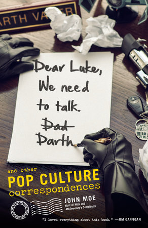 Dear Luke, We Need to Talk, Darth by John Moe