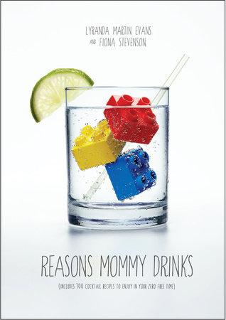 Reasons Mommy Drinks by Lyranda Martin-Evans and Fiona Stevenson