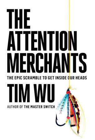 The Attention Merchants by Tim Wu