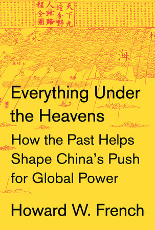Everything Under the Heavens by Howard W. French