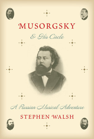 Musorgsky and His Circle by Stephen Walsh