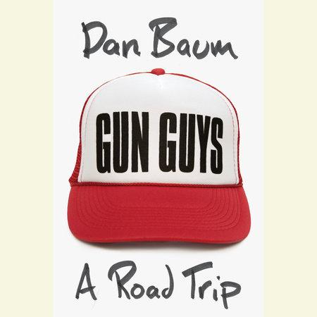 Gun Guys by Dan Baum