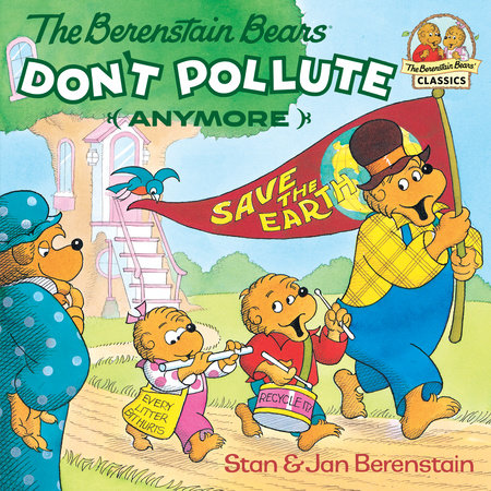 The Berenstain Bears Don't Pollute (Anymore) by Stan Berenstain and Jan Berenstain