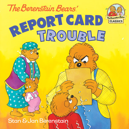 The Berenstain Bears: Report Card Trouble by Stan Berenstain and Jan Berenstain