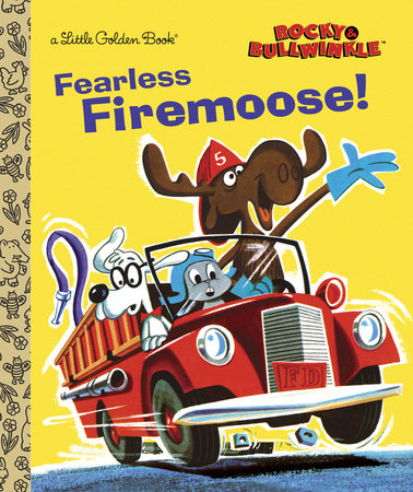 Fearless Firemoose! (Rocky & Bullwinkle) by Golden Books