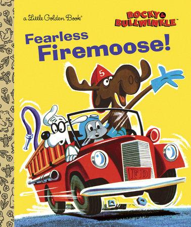 Fearless Firemoose! (Rocky & Bullwinkle) by Golden Books
