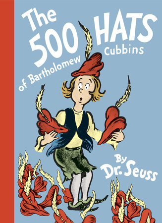 The 500 Hats of Bartholomew Cubbins by Dr. Seuss