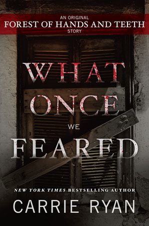 What Once We Feared: An Original Forest of Hands and Teeth Story by Carrie Ryan