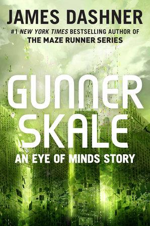 Gunner Skale: An Eye of Minds Story (The Mortality Doctrine) by James Dashner