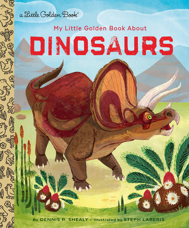 My Little Golden Book About Dinosaurs by Dennis R. Shealy