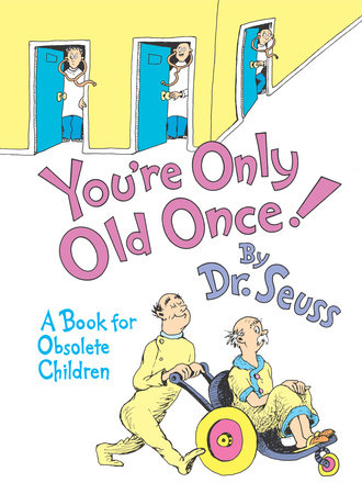You're Only Old Once by Dr. Seuss