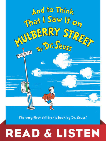 And to Think That I Saw It on Mulberry Street: Read & Listen Edition by Dr. Seuss