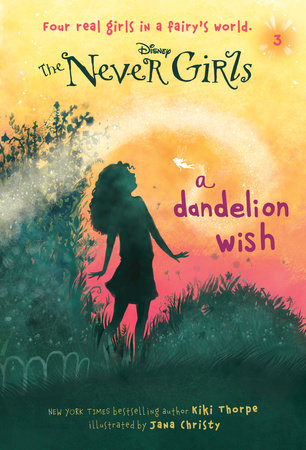 Never Girls #3: A Dandelion Wish (Disney: The Never Girls) by Kiki Thorpe