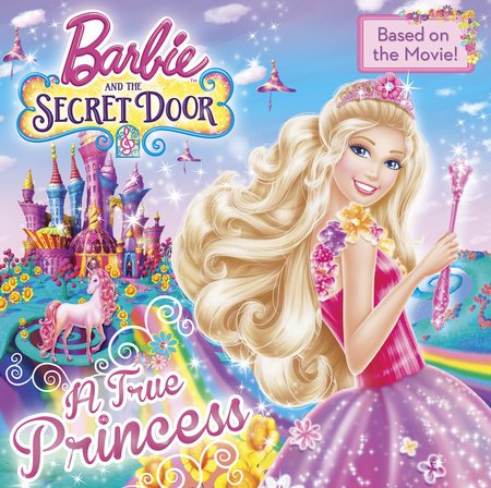 A True Princess (Barbie and the Secret Door) by Mary Man-Kong