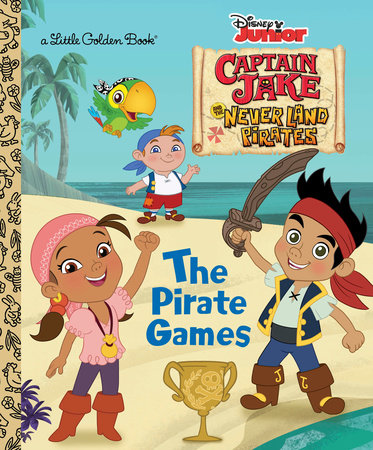 The Pirate Games (Disney Junior: Jake and the Neverland Pirates) by Andrea Posner-Sanchez