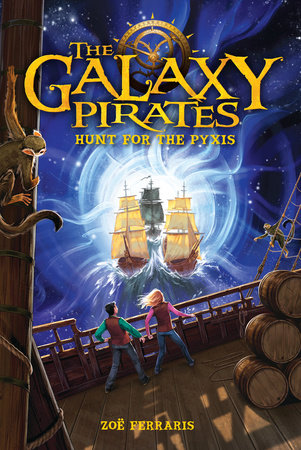 The Galaxy Pirates: Hunt for the Pyxis by Zoe Ferraris