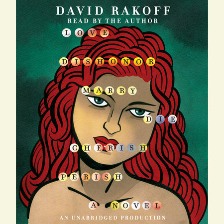 Love, Dishonor, Marry, Die, Cherish, Perish by David Rakoff