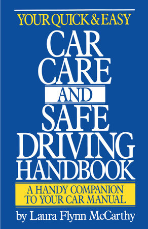 Your Quick and Easy Car Care and Safe Driving Handbook by Laura F. McCarthy