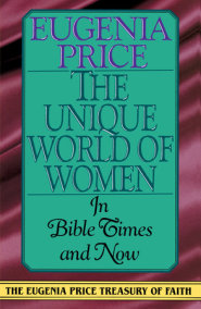 The Unique World of Women in Bible Times and Now