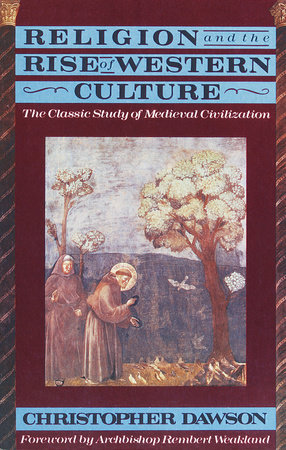 Religion and the Rise of Western Culture by Christopher Dawson