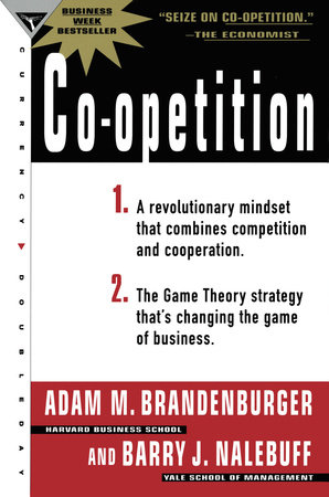 Co-Opetition by Adam M. Brandenburger and Barry J. Nalebuff