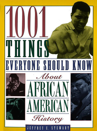 1001 Things Everyone Should Know About African American History by Jeffrey C. Stewart