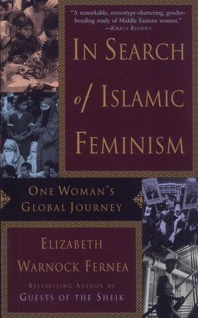 In Search of Islamic Feminism by Elizabeth Warnock Fernea