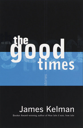 The Good Times by James Kelman