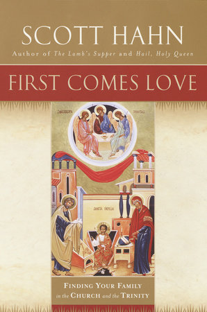 First Comes Love by Scott Hahn
