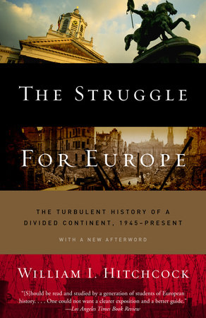 The Struggle for Europe by William I. Hitchcock