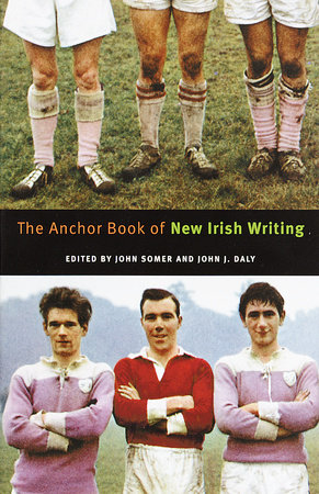 The Anchor Book of New Irish Writing by