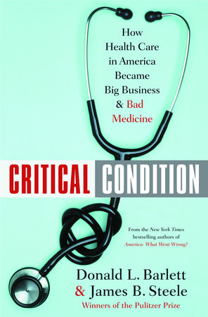 Critical Condition by Donald L. Barlett and James B. Steele