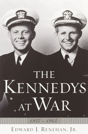 The Kennedys at War by Edward J. Renehan, Jr.