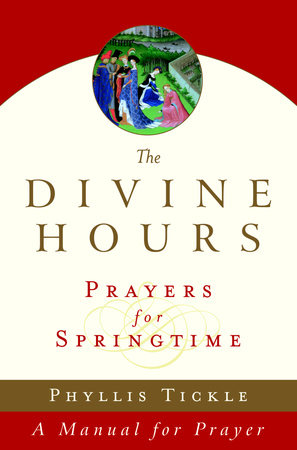 The Divine Hours (Volume Three): Prayers for Springtime by Phyllis Tickle